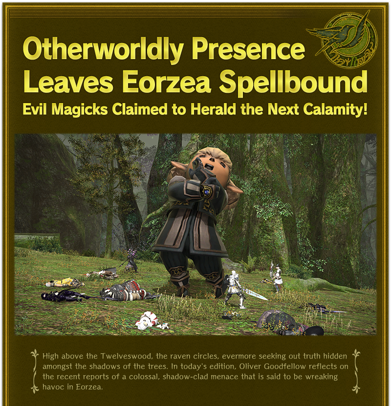 Otherworldly Presence Leaves Eorzea Spellbound<br />Evil Magicks Claimed to Herald the Next Calamity!