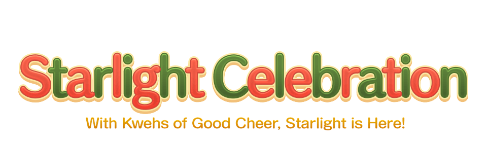 Starlight Celebration With Kwehs of Good Cheer, Starlight is Here!