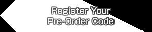 Register YourPre-Order Code