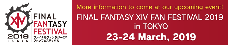 More information to come at our upcoming event! FINAL FANTASY XIV Fan Festival 2019 in Tokyo<br />23–24 March, 2019
