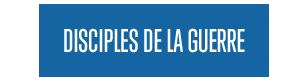 DISCIPLES DE LA GUERRE
