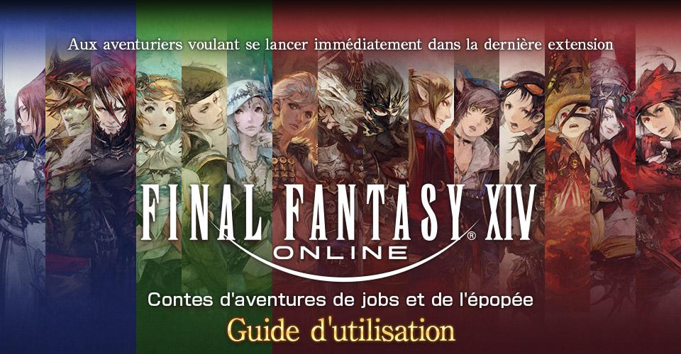 Aux aventuriers voulant se lancer immédiatement dans la dernière extensionFINAL FANTASY XIV<br />Contes d'aventures de jobs et de l'épopéeGuide d'utilisation