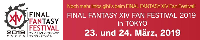 Noch mehr Infos gibt's beim FINAL FANTASY XIV Fan Festival! FINAL FANTASY XIV Fan Festival 2019 in Tokyo<br />23. und 24. März, 2019