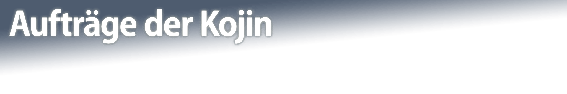 Aufträge der Kojin
