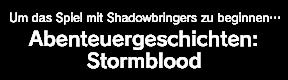Um das Spiel mit Shadowbringers zu beginnen… Abenteuergeschichten: Stormblood