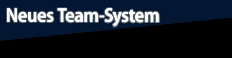Neues Team-System