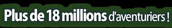 Plus de 18 millions d'aventuriers !