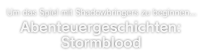 Um das Spiel mit Heavensward zu beginnen ... Abenteuergeschichten: Stormblood