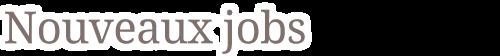 De nouveaux jobs