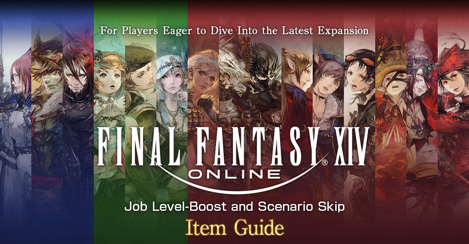 For Players Eager to Dive Into the Latest ExpansionFINAL FANTASY XIV<br />Job Level-Boost and Scenario SkipItem Guide