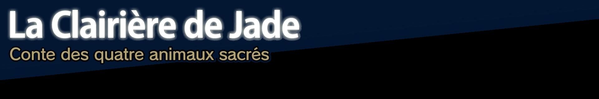 La Clairière de Jade  Conte des quatre animaux sacrés