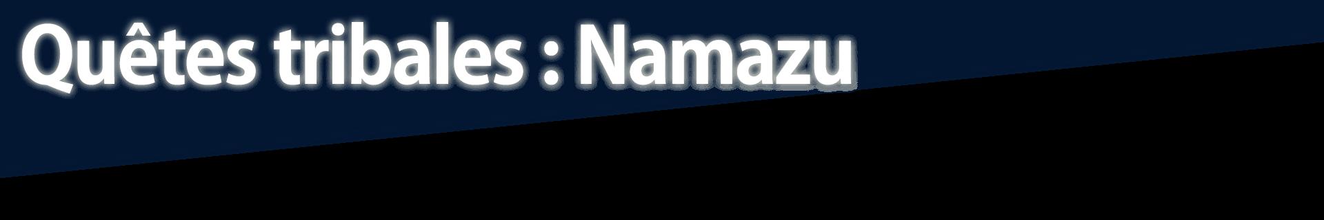 Quêtes tribales : Namazu