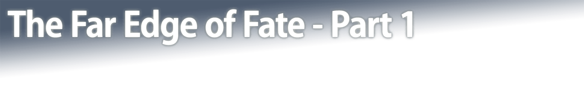 The Far Edge of Fate - Part 1