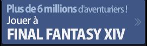 Plus de 5 millions d'aventuriers !Jouer à FINAL FANTASY XIV
