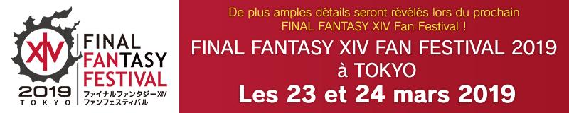 De plus amples détails seront révélés lors du prochain FINAL FANTASY XIV Fan Festival ! FINAL FANTASY XIV Fan Festival à Tokyo<br>Les 23 et 24 mars 2019