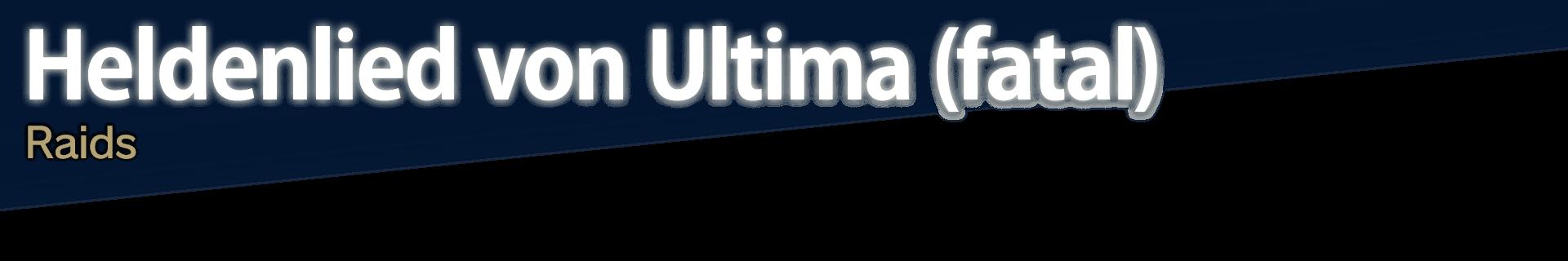 Heldenlied von Ultima (fatal) Raids