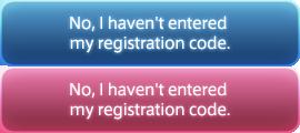 No, I haven't entered my registration code.