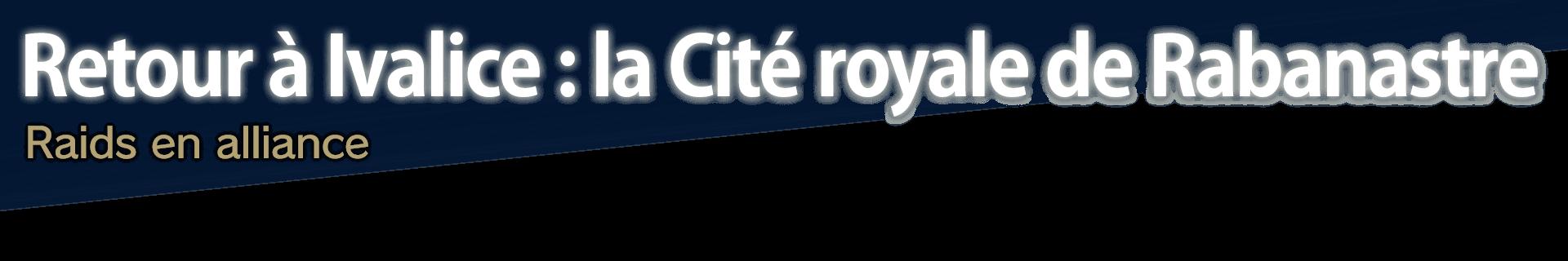 Retour à Ivalice : la Cité royale de Rabanastre Raids en alliance