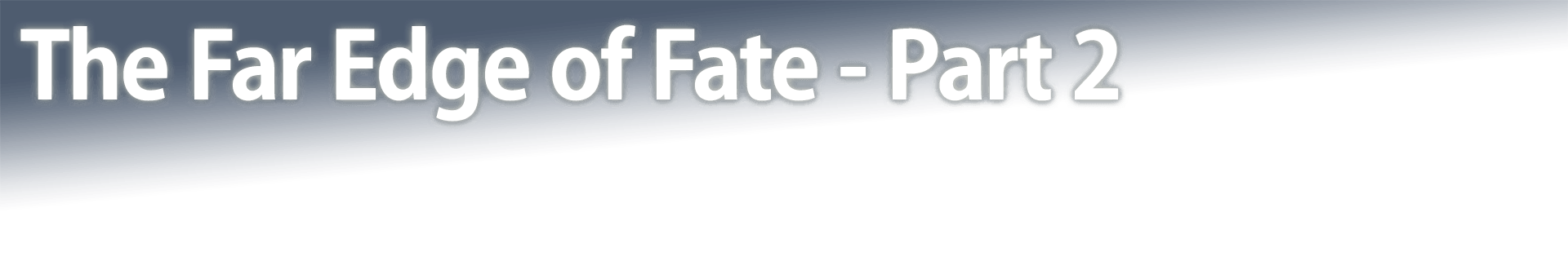 The Far Edge of Fate - Part 2