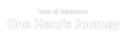 Tales of Adventure: One Hero's Journey