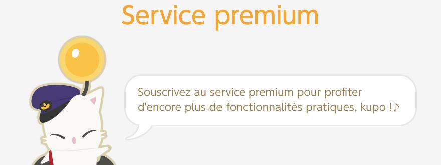 Service premium Souscrivez au service premium pour profiter d'encore plus de fonctionnalités pratiques, kupo !♪