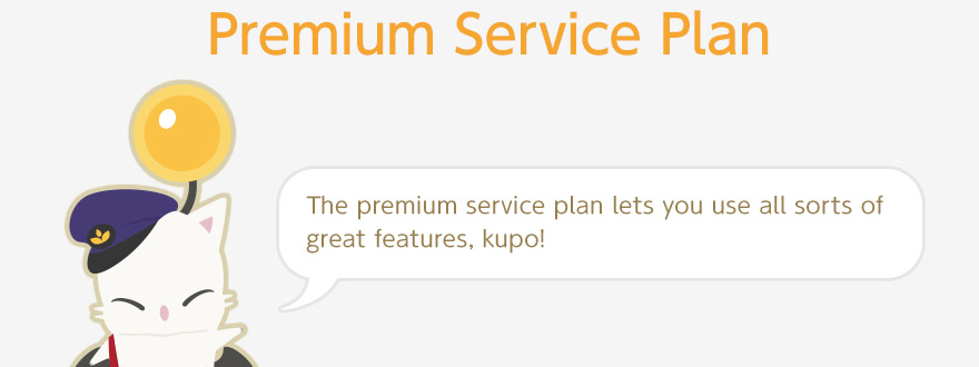 Premium Service Plan The premium service plan lets you use all sorts of great features, kupo!