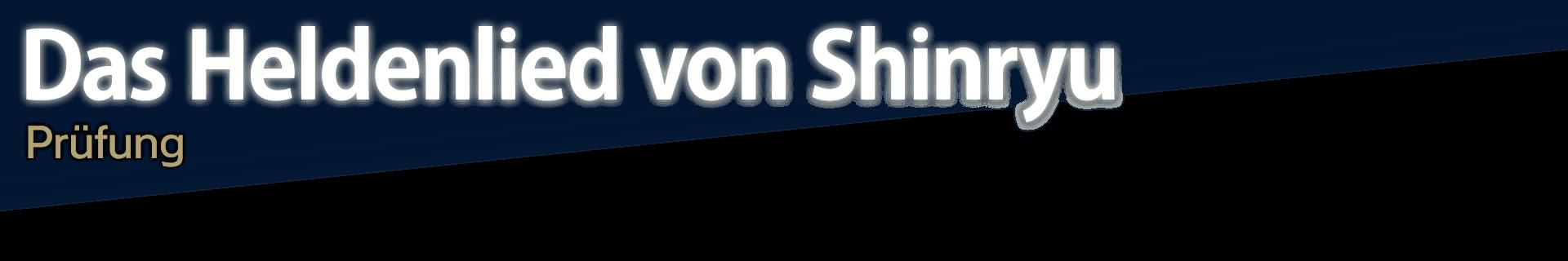 Heldenlied von Shinryu Prüfung