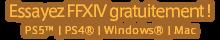 Essayez FFXIV gratuitement !<br />Windows® / PlayStation®4 / Mac