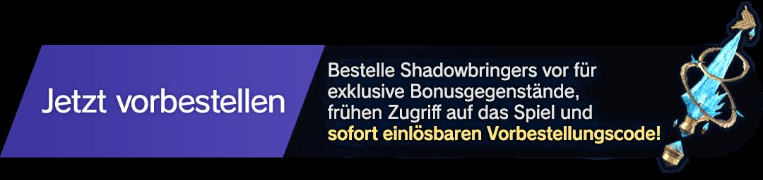 Jetzt vorbestellen  Bestelle Shadowbringers vor für exklusive Bonusgegenstände, frühen Zugriff auf das Spiel und sofort einlösbaren Vorbestellungscode!