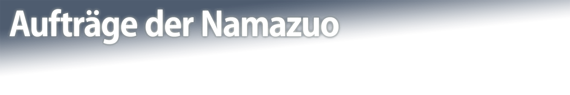 Aufträge der Namazuo