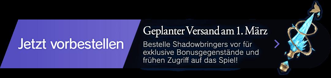 Jetzt vorbestellen Geplanter Versand am 1. März Bestelle Shadowbringers vor für exklusive Bonusgegenstände und frühen Zugriff auf das Spiel!