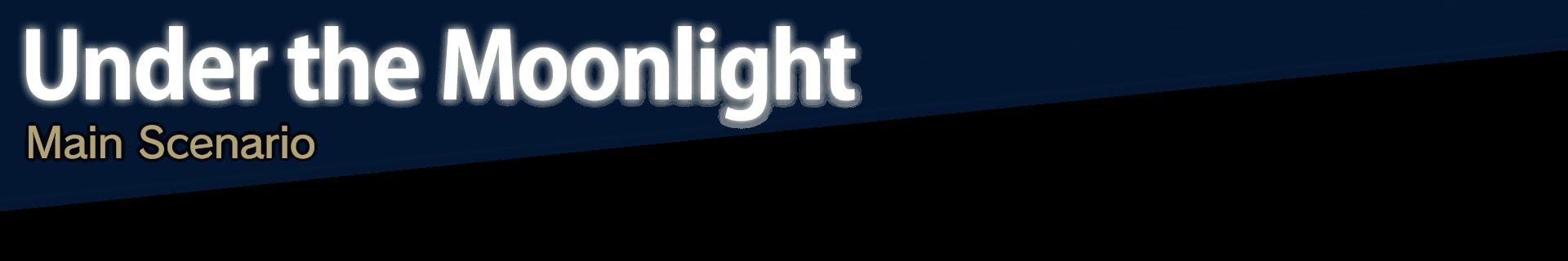Under the Moonlight Main Scenario