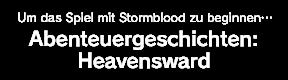 Um das Spiel mit Stormblood zu beginnen… Abenteuergeschichten: Heavensward