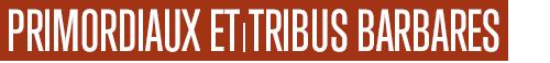 Primordiaux et tribus barbares