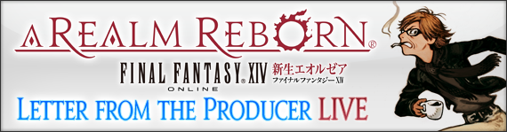 Letter from the Producer LIVE Part XV (05/27/2014) | FINAL FANTASY