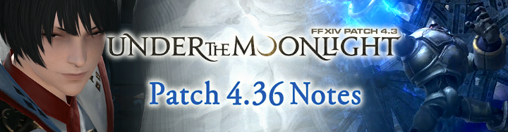 Patch 4 36 Notes | FINAL FANTASY XIV, The Lodestone