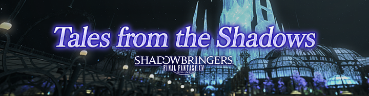 Tales from the Shadows Updated!   FINAL FANTASY XIV, The