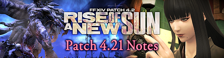 Patch 4 21 Notes | FINAL FANTASY XIV, The Lodestone