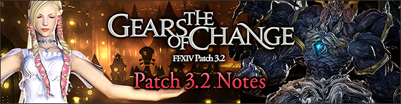 Patch 3 2 Notes (Full Release) | FINAL FANTASY XIV, The