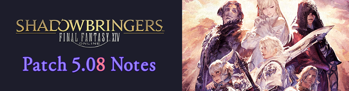 Patch 5 08 Notes | FINAL FANTASY XIV, The Lodestone
